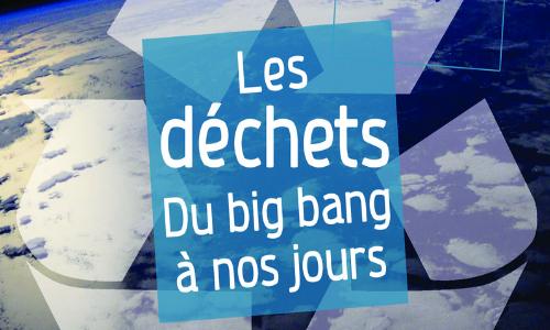 Les déchets : du big bang à nos jours